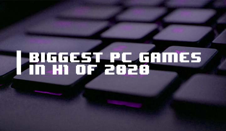 Biggest PC Games of Early 2020
