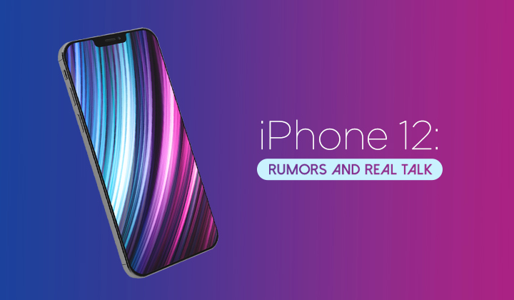 iPhone 12: Rumors and Real Talk